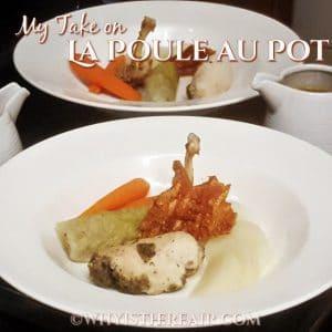 My take on La Poule au Pot, or Chicken in a Pot